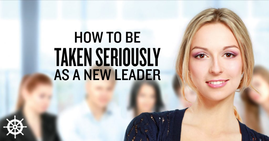 how-to-be-taken-seriously-as-a-new-leader-2016-12-29
