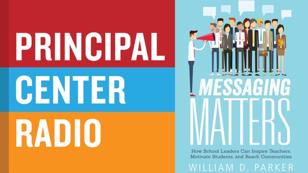 William Parker—Messaging Matters: How School Leaders Can